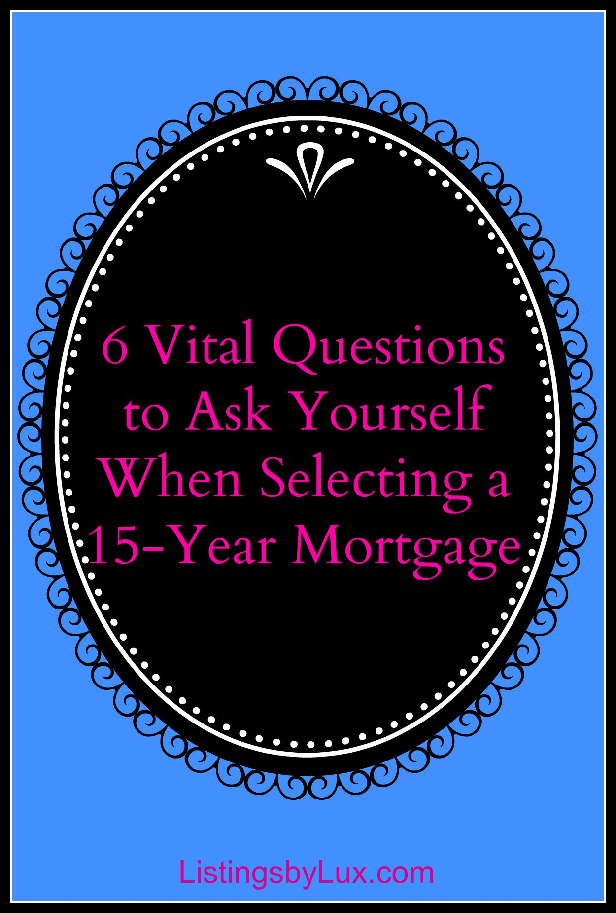 6 Vital Questions to ask when selecting a 15 year mortgage
