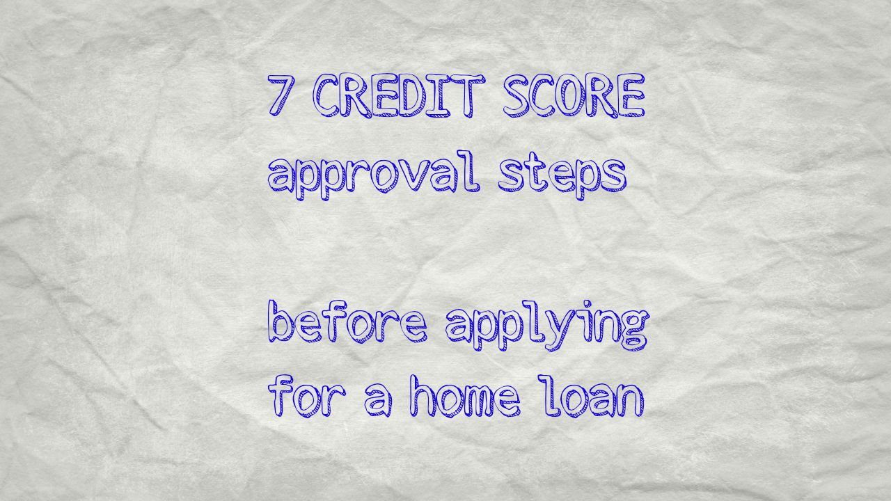 7 Approval Steps to your Credit Score when Buying a House